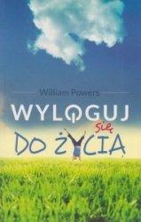 Wyloguj się do życia William Powers