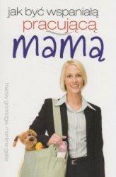 Jak być wspaniałą pracującą mamą Tracey Godridge Martine Gallie