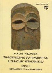 Wprowadzenie do imaginarium literatury afrykańskiej cz 2 Rozliczenie z kolonializmem Janusz Krzywicki