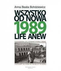 1989 Wszystko od nowa Fotodziennik czyli piosenka o końcu świata Live Anew Photodiary or a Song on the End of the World Anna Beata Bohdziewicz