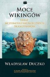 Moce wikingów Świat wczesnośredniowiecznych Skandynawów Władysław Duczko