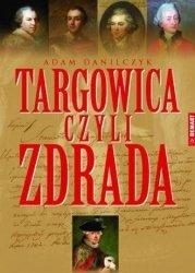 Targowica czyli zdrada Adam Danilczyk