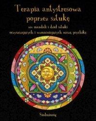 Terapia antystresowa poprzez sztukę 101 mandali i dzieł sztuki oczyszczających i wzmacniających naszą psychikę