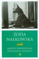 Między zwierzętami Opowiadania fragmenty Zofia Nałkowska