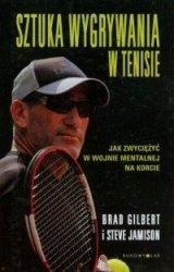Sztuka wygrywania w tenisie Jak zwyciężyć w wojnie mentalnej na korcie Brad Gilbert, Steve Jamison