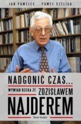Nadgonić czas Wywiad rzeka ze Zdzisławem Najderem Zdzisław Najder, Jan Pawelec, Paweł Szeliga