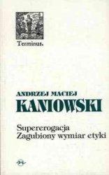 Supererogacja Zagubiony wymiar etyki Andrzej M Kaniowski