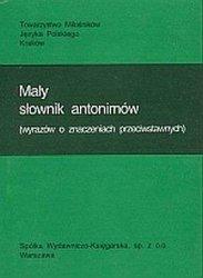 Mały słownik antonimów (wyrazów o znaczeniach przeciwstawnych) Piotr Żmigrodzki