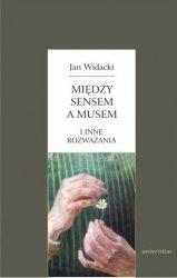 Między sensem a musem i inne rozważania Jan Widacki