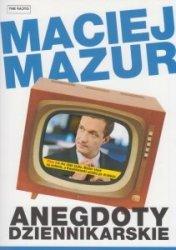 Anegdoty dziennikarskie Maciej Mazur