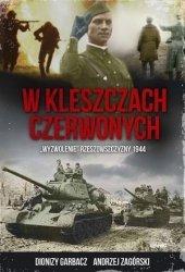 W kleszczach czerwonych Wyzwolenie rzeszowszczyzny 1944 Dionizy Garbacz, Andrzej Zagórski (oprawa miękka)