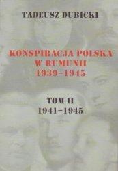 Konspiracja polska w Rumunii 1939-1945. T. 2, 1941-1945  Tadeusz Dubicki