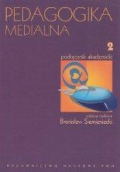 Pedagogika medialna Podręcznik akademicki Tom 2 Bronisław Siemieniecki (red)