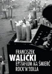 Epitafium na śmierć rock'n'rolla Franciszek Walicki