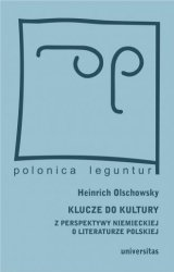 Klucze do kultury Z perspektywy niemieckiej o literaturze polskiej Seria: Polonica leguntur Heinrich Olschowsky