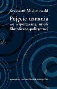 Pojęcie uznania we współczesnej myśli filozoficzno-polityc<br />znej Krzysztof Michałowski