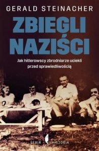 Zbiegli naziści Jak hitlerowscy zbrodniarze uciekli przed sprawiedliwością Gerald Steinacher
