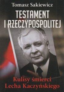 Testament I Rzeczypospolitej Kulisy śmierci Lecha Kaczyńskiego Tomasz Sakiewicz