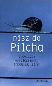 Pisz do Pilcha Opowiadań współczesnych trzydzieści i trzy