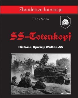 Dywizja SS-Totenkopf. Historia Dywizji Waffen-SS. Seria: Zbrodnicze formacje Chris Mann