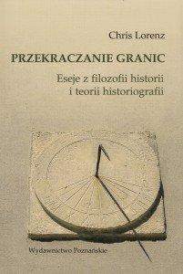 Przekraczanie granic Eseje z filozofii historii i teorii historiografii Chris Lorenz