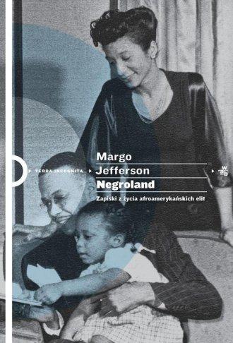 Negroland Zapiski z życia afroamerykańskich elit Margo Jefferson