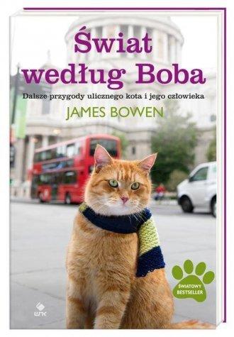Świat według Boba Dalsze przygody ulicznego kota i jego człowieka James Bowen