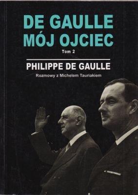De Gaulle mój ojciec tom 2 Philippe de Gaulle rozmowy z Michaelem Tauriakiem