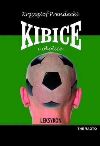 Kibice i okolice Leksykon Krzysztof Prendecki