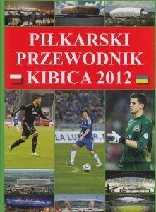 Piłkarski przewodnik kibica 2012 Piotr Szymanowski