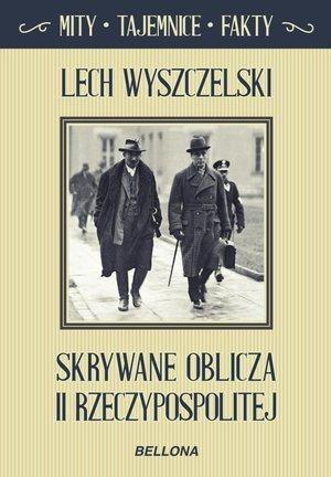 Skrywane oblicza II Rzeczypospolitej Lech Wyszczelski