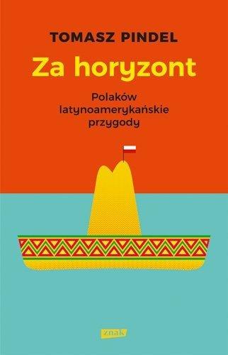 Za horyzont Polaków latynoamerykańskie rozmowy Tomasz Pindel