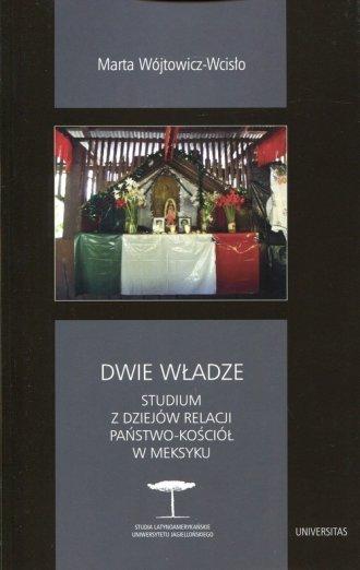 Dwie władze Studium z dziejów relacji Państwo-Kościół w Meksyku Marta Wójtowicz-Wcisło