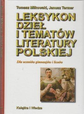 Leksykon dzieł i tematów literatury polskiej dla uczniów gimnazjów i liceów Tomasz Miłkowski Janusz Termer