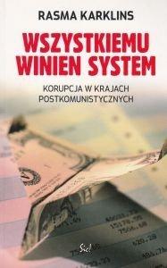 Wszystkiemu winien system Korupcja w krajach postkomunistycznych Rasma Karklins