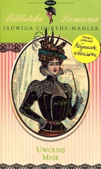 Uwolnij mnie Biblioteka romansu Tom 8 Jadwiga Courths-Mahler