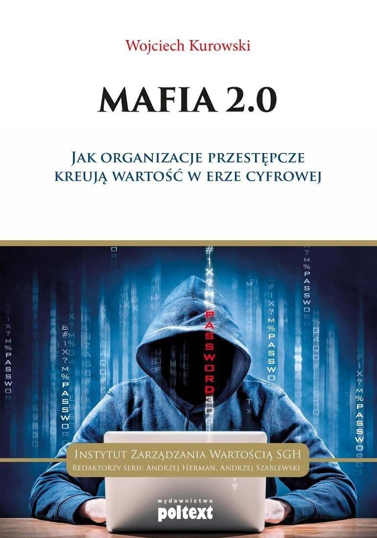 Mafia 2.0 Jak organizacje przestępcze kreują wartość w erze cyfrowej Wojciech Kurowski