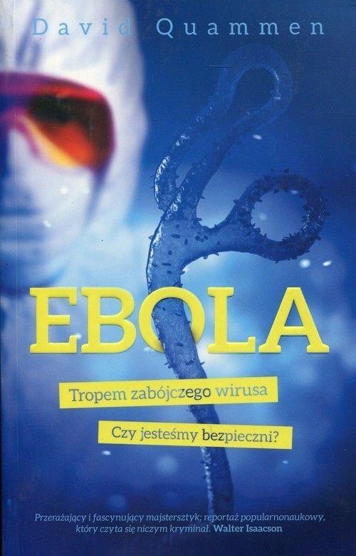 Ebola Tropem zabójczego wirusa Czy jesteśmy bezpieczni? David Quammen