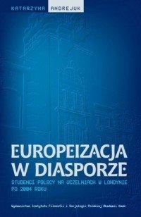 Europeizacja w diasporze Studenci polscy na uczelniach w Londynie po 2004 roku Katarzyna Andrejuk