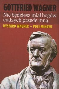 Nie będziesz miał bogów cudzych przede mną Ryszard Wagner - pole minowe Gottfried Wagner