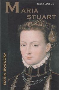 Maria Stuart Maria Bogucka