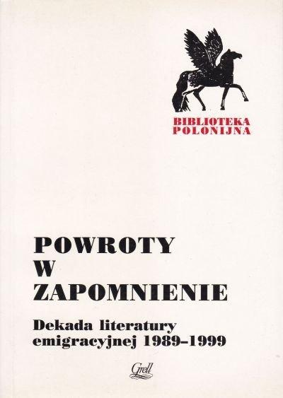 Powroty w zapomnienie Dekada literatury emigracyjnej 1989-1999 pod red B Klimaszewskiego i W Ligęzy