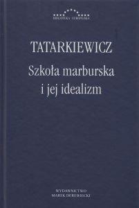 Szkoła marburska i jej idealizm Władysław Tatarkiewicz