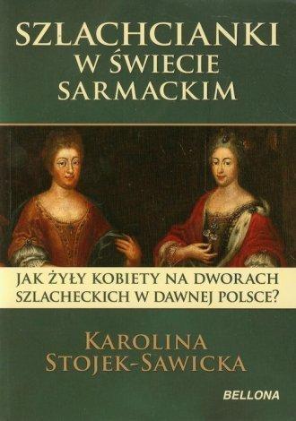 Szlachcianki w świecie sarmackim Karolina Stojek-Sawicka