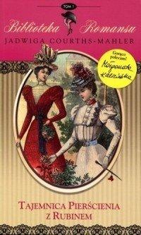 Tajemnica pierścienia z rubinem Biblioteka romansu Tom 1 Jadwiga Courths-Mahler