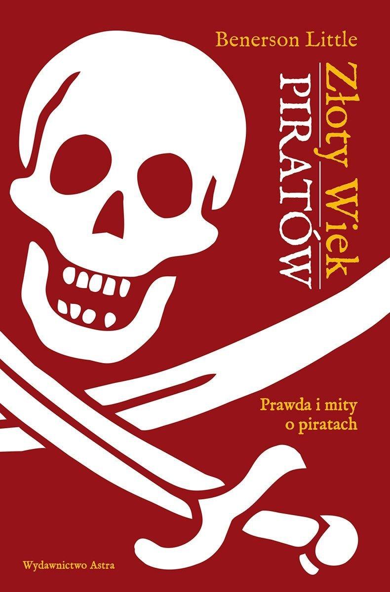 Złoty wiek piratów Prawda i mity o piratach Benerson Little