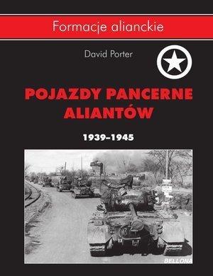 Pojazdy pancerne aliantów 1939-1945. Seria: Formacje alianckie David Porter