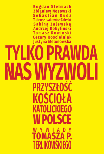 Tylko prawda nas wyzwoli Przyszłość Kościoła katolickiego w Polsce Tomasz Terlikowski