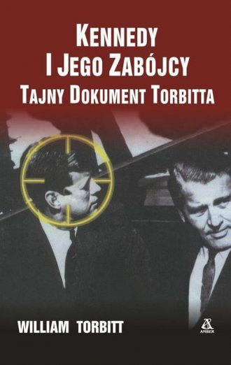 Kennedy i jego zabójcy Tajny dokument Torbitta William Torbitt