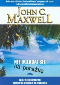 Nie oglądaj sie na porażkę John C. Maxwell
